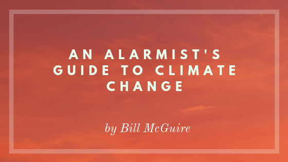 AN ALARMIST'S GUIDE TO CLIMATE CHANGE
